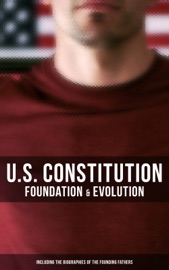 U S Constitution Foundation Evolution Including The Biographies Of The Founding Fathers