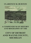 Compendium Of History And Biography Of The City Of Detroit And Wayne County Michigan