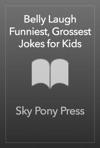 Belly Laugh Funniest Grossest Jokes For Kids