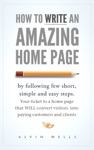 How To Write An Amazing Home Page By Following Few Short Simple And Easy Steps Your Ticket To A Home Page That Will Convert Visitors Into Paying Customers And Clients