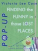 Finding The Funny In Those Lost Places_POP-UP