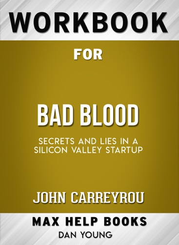 Max Help Workbooks - Bad Blood: Secrets and Lies in a Silicon Valley Startup by John Carreyrou: Max Help Workbooks