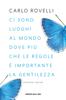 Ci sono luoghi al mondo dove più che le regole è importante la gentilezza - Carlo Rovelli