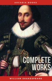 WILLIAM SHAKESPEARE: THE COMPLETE WORKS OF WILLIAM SHAKESPEARE