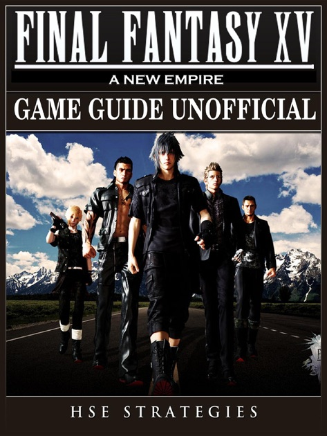 Final Fantasy XV A New Empire Game Guide Unofficial by HSE Strategies on  Apple Books