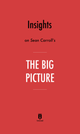 Insights on Sean Carroll's The Big Picture by Instaread