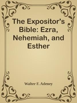 Expositors Bible: Ezra, Nehemiah and Esther