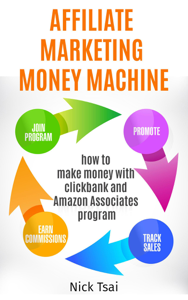 Affiliate Marketing Money Machine -How To Make Money With Clickbank And Amazon Associates Program Book Review