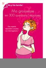 Ma grossesse en 300 questions / réponses