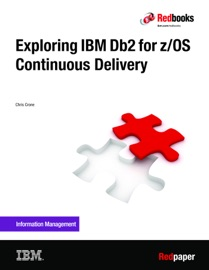 Exploring IBM Db2 for z/OS Continuous Delivery - Chris Crone