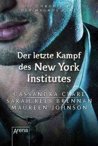 Cassandra Clare, Sarah Rees Brennan & Maureen Johnson - Der letzte Kampf des New Yorker Instituts
