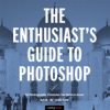 The Enthusiasts Guide To Photoshop