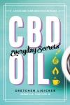 CBD Oil Everyday Secrets A Lifestyle Guide To Hemp-Derived Health And Wellness
