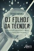 Os Filhos da Técnica: A Reprodução Assistida e o Futuro do Humano Informacional Book Cover