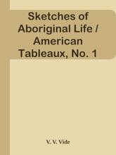 Sketches Of Aboriginal Life / American Tableaux, No. 1