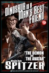 A Dinosaur Is A Mans Best Friend A Serialized Novel Part Nine The Demon And The Avatar