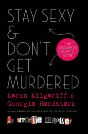Stay Sexy & Don't Get Murdered - Karen Kilgariff & Georgia Hardstark book summary