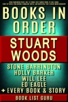 Stuart Woods Books In Order Stone Barrington Series Will Lee Books Holly Barker Books Ed Eagle Books Teddy Fay Series Rick Barron Standalone Novels And Nonfiction Plus A Stuart Woods Biography