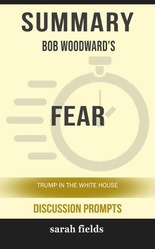 Sarah Fields - Summary: Bob Woodward's Fear