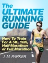 The Ultimate Running Guide How To Train For A 5K 10K Half-Marathon Or Full Marathon