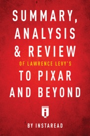 SUMMARY, ANALYSIS & REVIEW OF LAWRENCE LEVY'S TO PIXAR AND BEYOND BY INSTAREAD