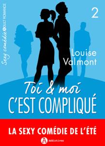 Toi et moi : c'est compliqué, vol. 2 Par Louise Valmont