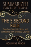 The 5 Second Rule - Summarized For Busy People Transform Your Life Work And Confidence With Everyday Courage