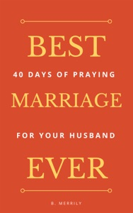 Best Marriage Ever: 40 Days of Praying for Your Husband Book Cover