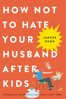 How Not to Hate Your Husband After Kids - Jancee Dunn book