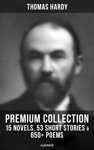 THOMAS HARDY Premium Collection 15 Novels 53 Short Stories  650 Poems Illustrated