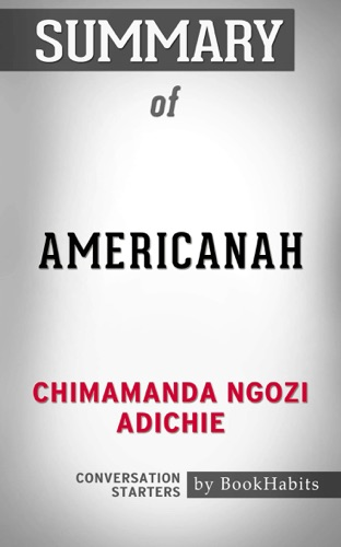 Book Habits - Summary of Americanah: A Novel by Chimamanda Ngozi Adichie  Conversation Starters