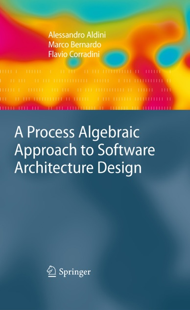 A Process Algebraic Approach to Software Architecture Design by Alessandro  Aldini, Marco Bernardo & Flavio Corradini on Apple Books