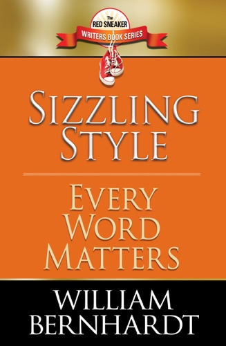 William Bernhardt - Sizzling Style: Every Word Matters