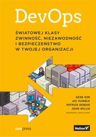 DevOps. Światowej klasy zwinność, niezawodność i bezpieczeństwo w Twojej organizacji - Gene Kim, Patrick Debois, John Willis, Jez Humble & John Allspaw