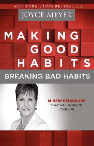 Joyce Meyer - Making Good Habits, Breaking Bad Habits