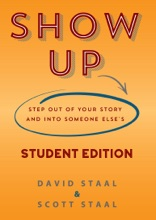 Show Up Student Edition: Step Out Of Your Story And Into Someone Else's