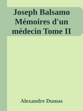 Joseph Balsamo Mémoires D'un Médecin Tome II