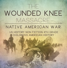 The Wounded Knee Massacre : Native American War - US History Non Fiction 4th Grade  Children's American History