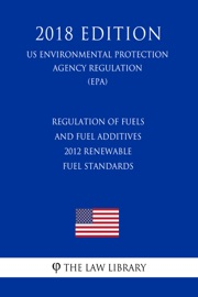 Regulation Of Fuels And Fuel Additives 2012 Renewable Fuel Standards Us Environmental Protection Agency Regulation Epa 2018 Edition