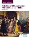 Access To History Rebellion And Disorder Under The Tudors 1485-1603 For Edexcel