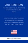 Atlantic Highly Migratory Species - 2011 Commercial Fishing Season And Adaptive Management Measures For The Atlantic Shark Fishery US National Oceanic And Atmospheric Administration Regulation NOAA 2018 Edition