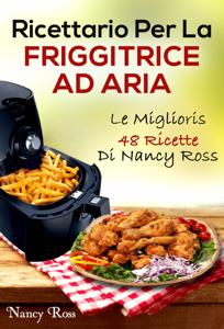 Ricettario Per La Friggitrice Ad Aria: Le Migliori 48 Ricette Di Nancy Ross Copertina del libro