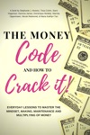 The Money Code And How To Crack It Everyday Lessons To Master The Mindset Making Maintenance And Multiplying Of Money