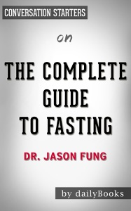 The Complete Guide to Fasting: Heal Your Body Through Intermittent, Alternate-Day, and Extended Fasting by Dr. Jason Fung: Conversation Starters Book Cover