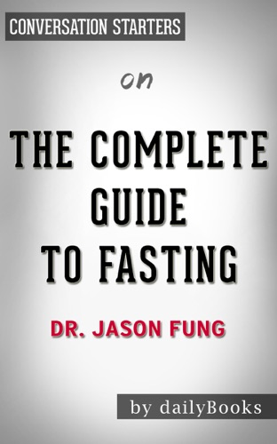 dailyBooks - The Complete Guide to Fasting: Heal Your Body Through Intermittent, Alternate-Day, and Extended Fasting by Dr. Jason Fung: Conversation Starters