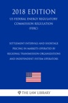 Settlement Intervals And Shortage Pricing In Markets Operated By Regional Transmission Organizations And Independent System Operators US Federal Energy Regulatory Commission Regulation FERC 2018 Edition