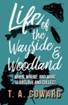 Life Of The Wayside And Woodland - When Where And What To Observe And Collect