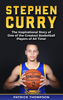 Patrick Thompson - Stephen Curry: The Inspirational Story of One of the Greatest Basketball Players of All Time! artwork