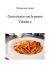 Cento Ricette Con Le Penne Volume 2