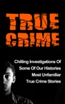 True Crime Chilling Investigations Of Some Of Our Histories Most Unfamiliar True Crime Stories